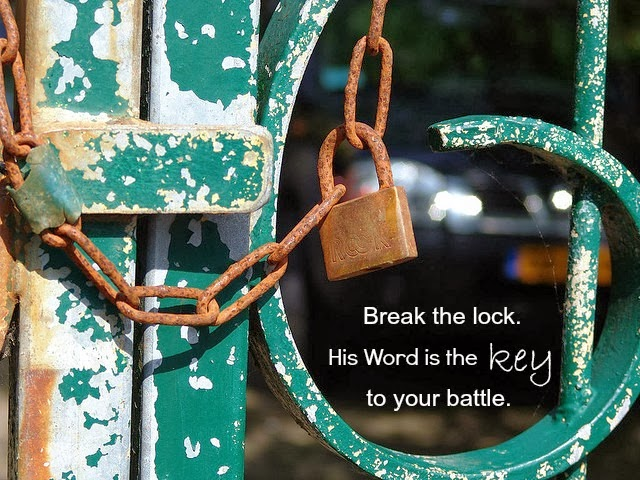 Break the lock. His Word is the key to your battle.
