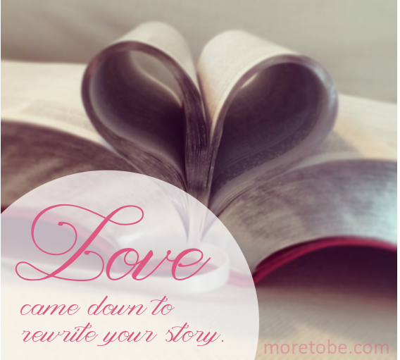 Love Will Rewrite Your Story {More To Be}