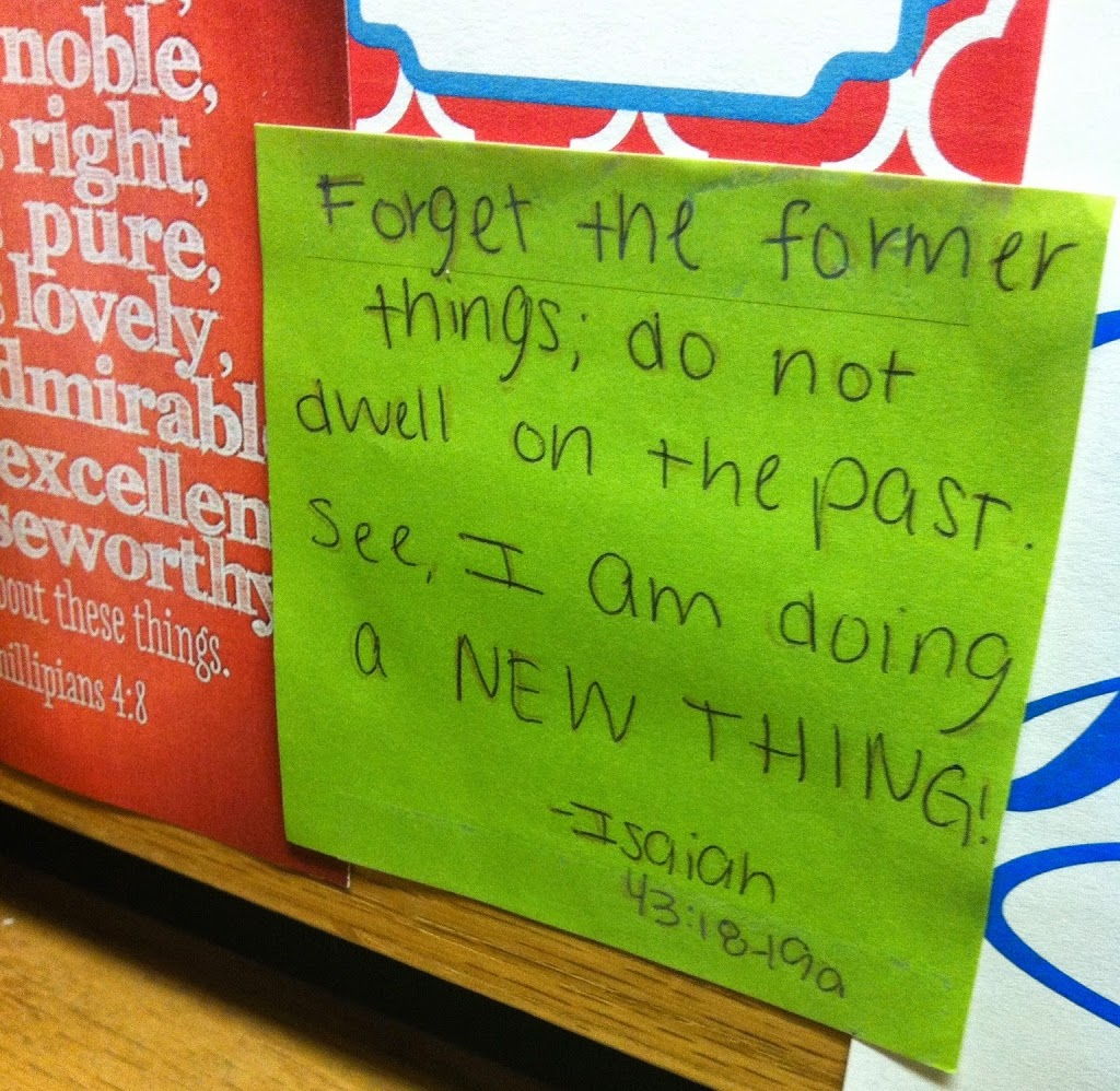 Forget the former things; do not dwell on the past. See, I am doing a new thing. Isaiah 43:18-19