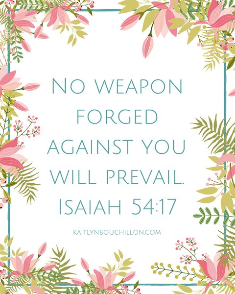 No weapon forged against you will prevail. Isaiah 54:17 // free printable