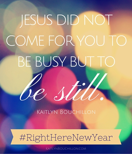 Jesus did not come for you to be busy but to be *still.*