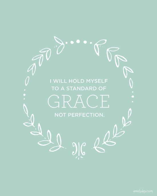 I will hold myself to a standard of grace - NOT perfection.