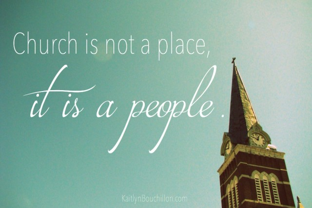 Church is not a place, it is a people.