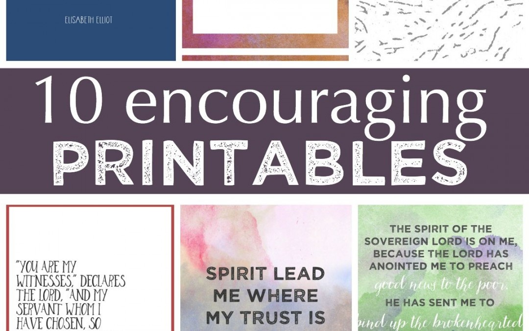 Ten Encouraging Printables