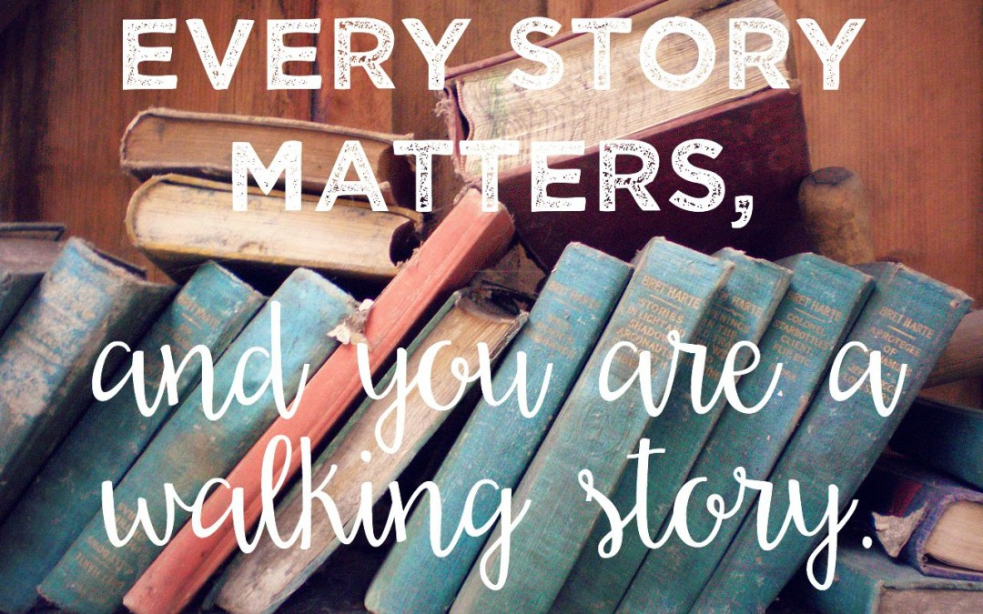 So Here's Why Your Story Matters