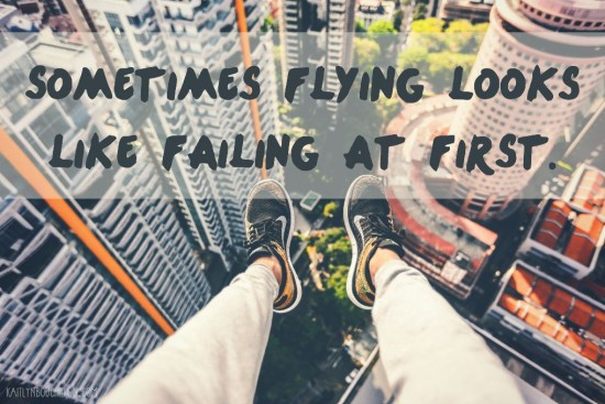 Sometimes flying looks like failing at first.