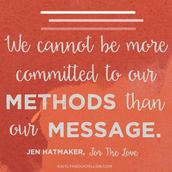 We cannot be more committed to our methods than our message.