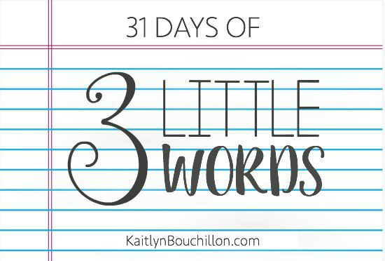 31 days of posts with only three little words for #write31days