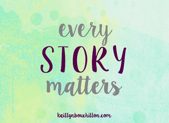 "When we lay hold of the truth that every story matters, we'll begin to see and believe that our story is included in the ""every"" story."