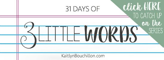31 days of posts - only three words!