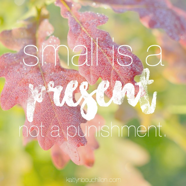 Small Is a Present, Not a Punishment