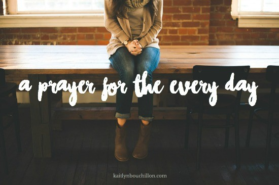 a prayer for the every day