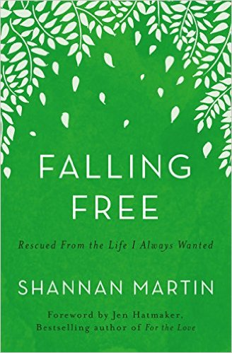 Falling Free: Rescued From the Life I Always Wanted by Shannan Martin