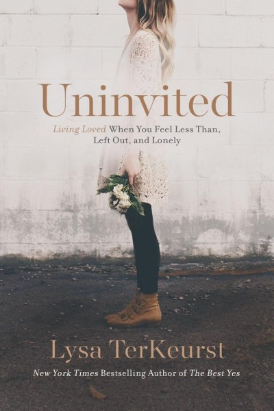 Uninvited: Living Loved When You Feel Less Than, Left Out, and Lonely