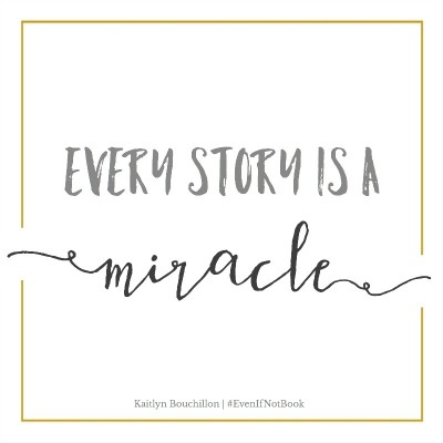 Every single story is a miracle. Yeah, yours too.