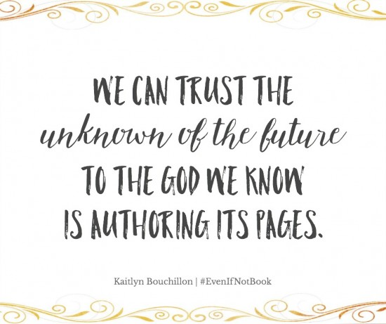 We can trust the unknown of the future to the God we know isa authoring its pages.