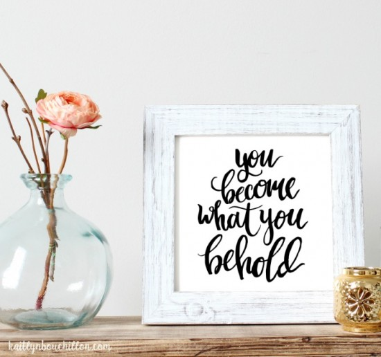 You become what you behold. // free printable