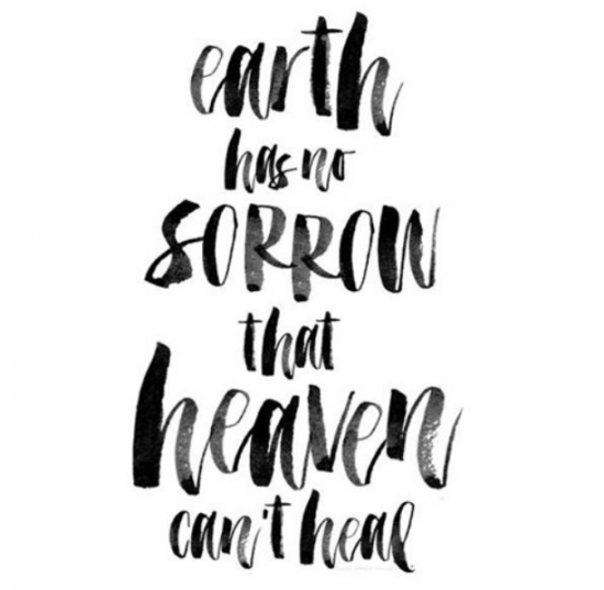 Earth has no sorrow that Heaven can't heal.
