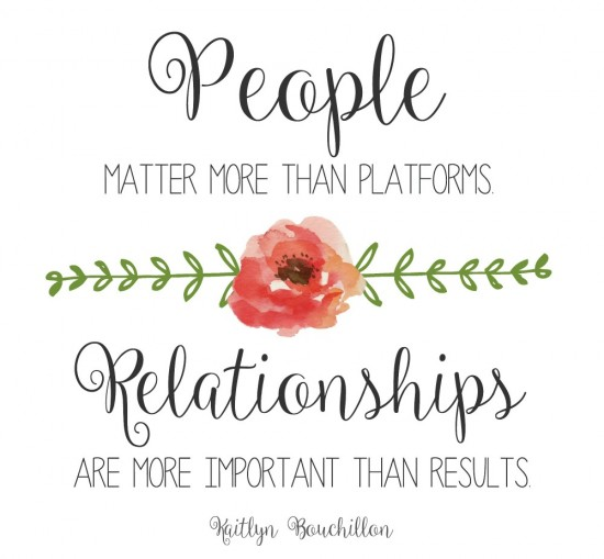 People matter more than platforms. Relationships are more important than results.