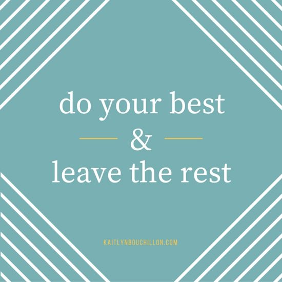Do your best and then leave the rest.