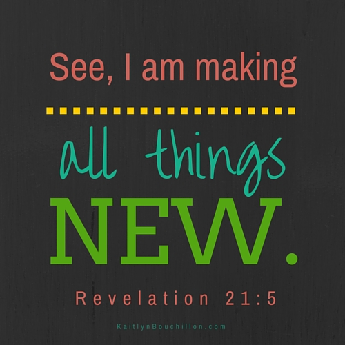 "The one sitting on the throne said, ""See, I am making all things new!"" He said, ""Write this: 'These words are trustworthy and true.'"" Revelation 21:5"