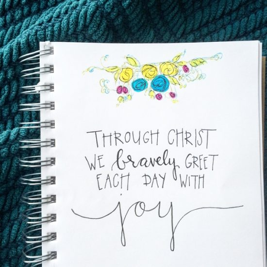 through Christ we bravely greet each day with joy