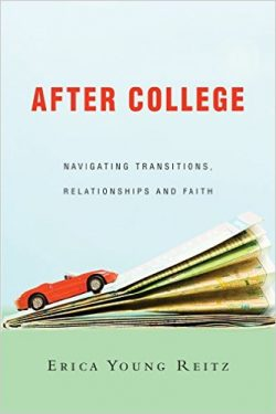 After College: Navigating Transitions, Relationships, and Faith by Erica Young Reitz