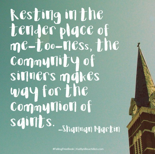 Resting in the tender place of me-too-ness, the community of sinners makes way for the communion of saints.