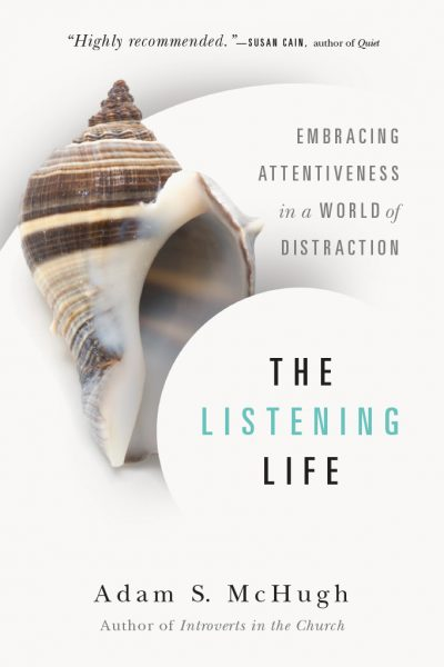 The Listening Life: Embracing Attentiveness in a World of Distraction by Adam S. McHugh