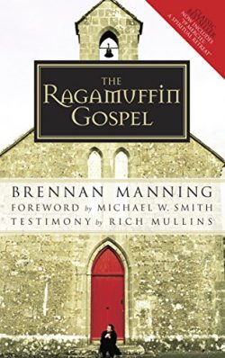 The Ragamuffin Gospel: Good News for the Bedraggled, Beat-Up, and Burnt Out by Brennan Manning