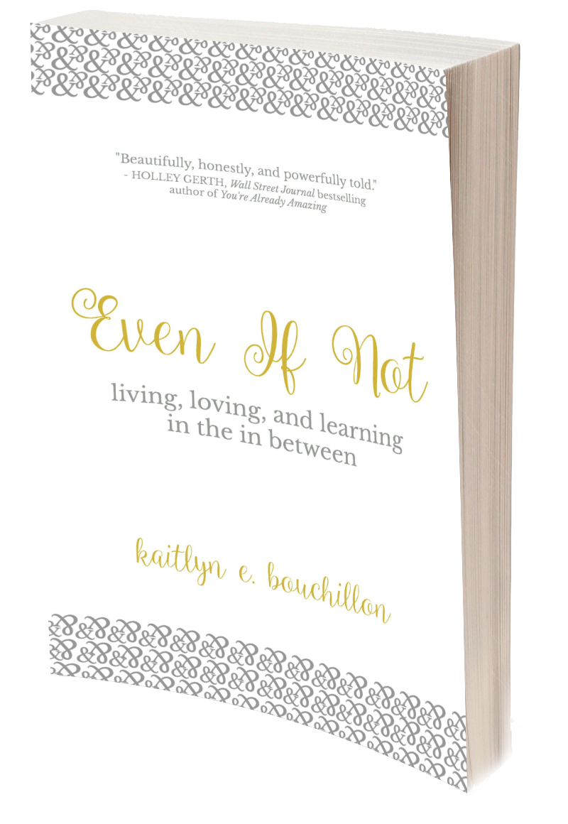 Even If Not: Living, Loving and Learning in the in Between
