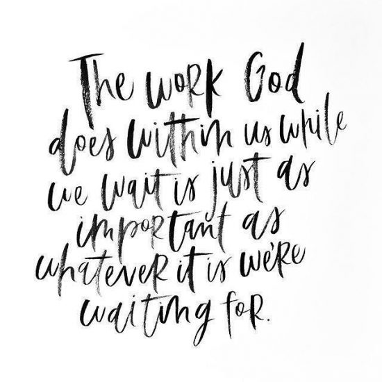 The work God does within us while we wait is just as important as whatever it is we're waiting for.