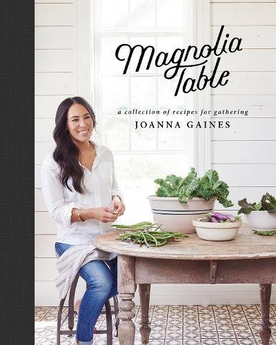 Magnolia Table: A Collection of Recipes for Gathering by Joanna Gaines