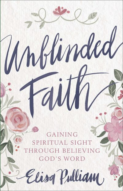 Unblinded Faith: Gaining Spiritual Sight Through Believing God's Word