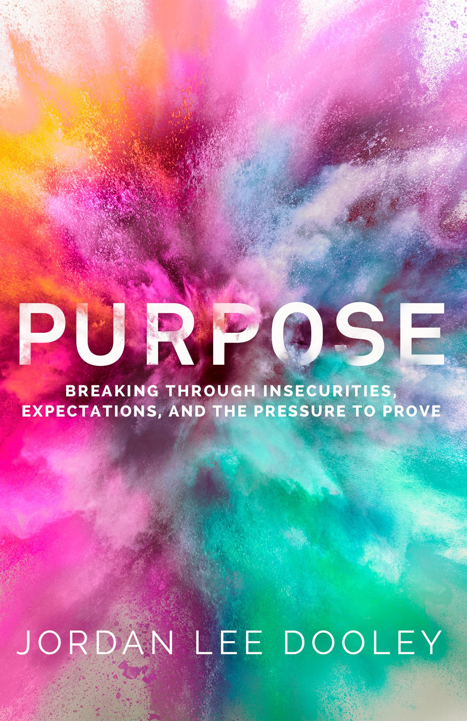 Purpose: Breaking Through Insecurities, Expectations, and the Pressure to Prove