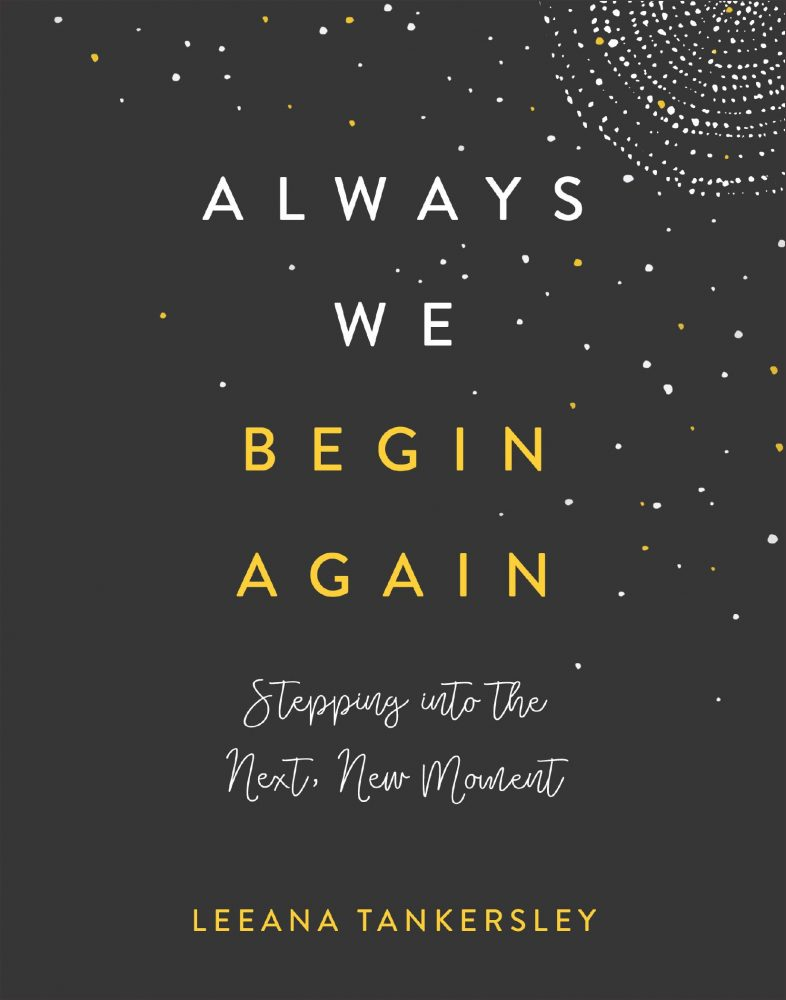 Always We Begin Again: Stepping into the Next, New Moment by Leeana Tankersley
