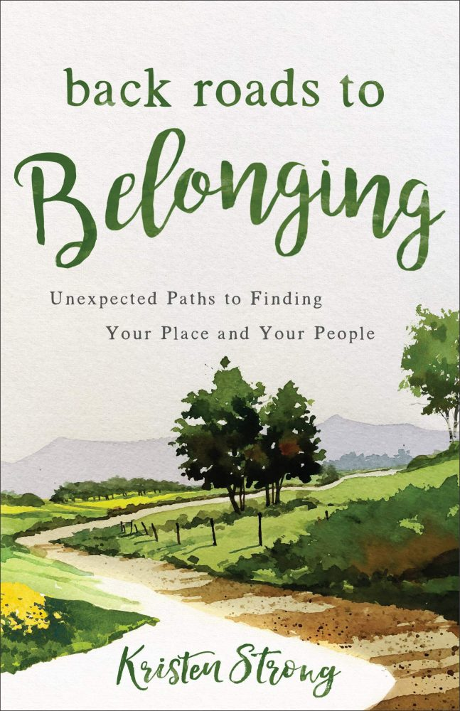 Back Roads to Belonging: Unexpected Paths to Finding Your Place and Your People by Kristen Strong
