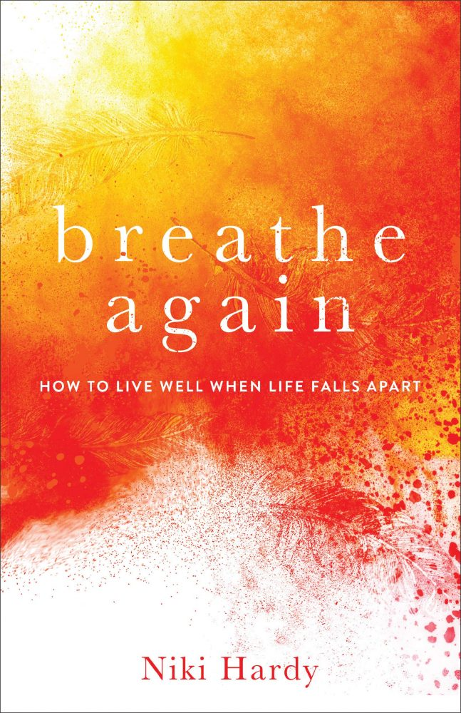 Breathe Again: How to Live Well When Life Falls Apart by Niki Hardy