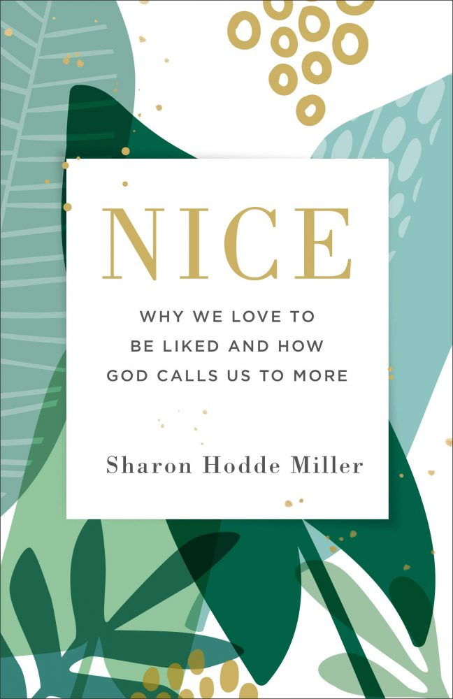 Nice: Why We Love to Be Liked and How God Calls Us to More by Sharon Hodde Miller