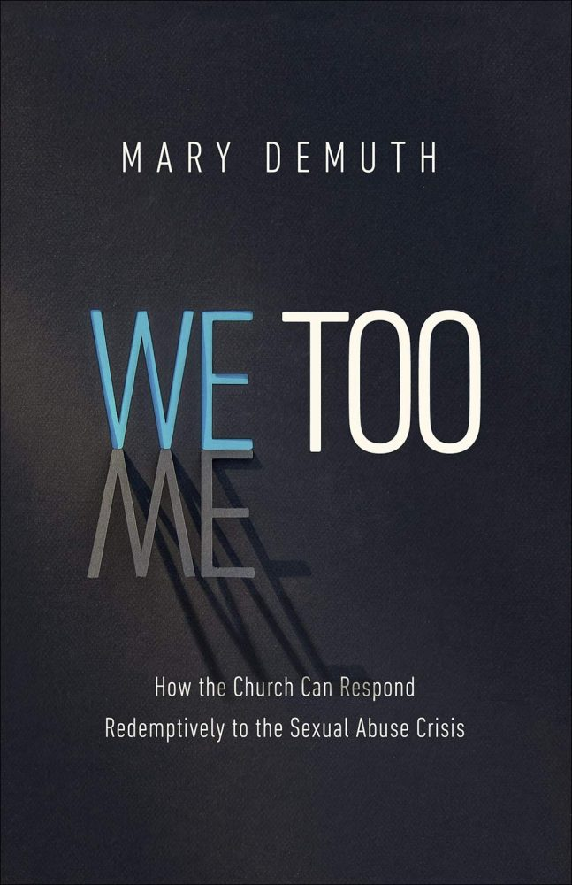 We Too: How the Church Can Respond Redemptively to the Sexual Abuse Crisis by Mary DeMuth