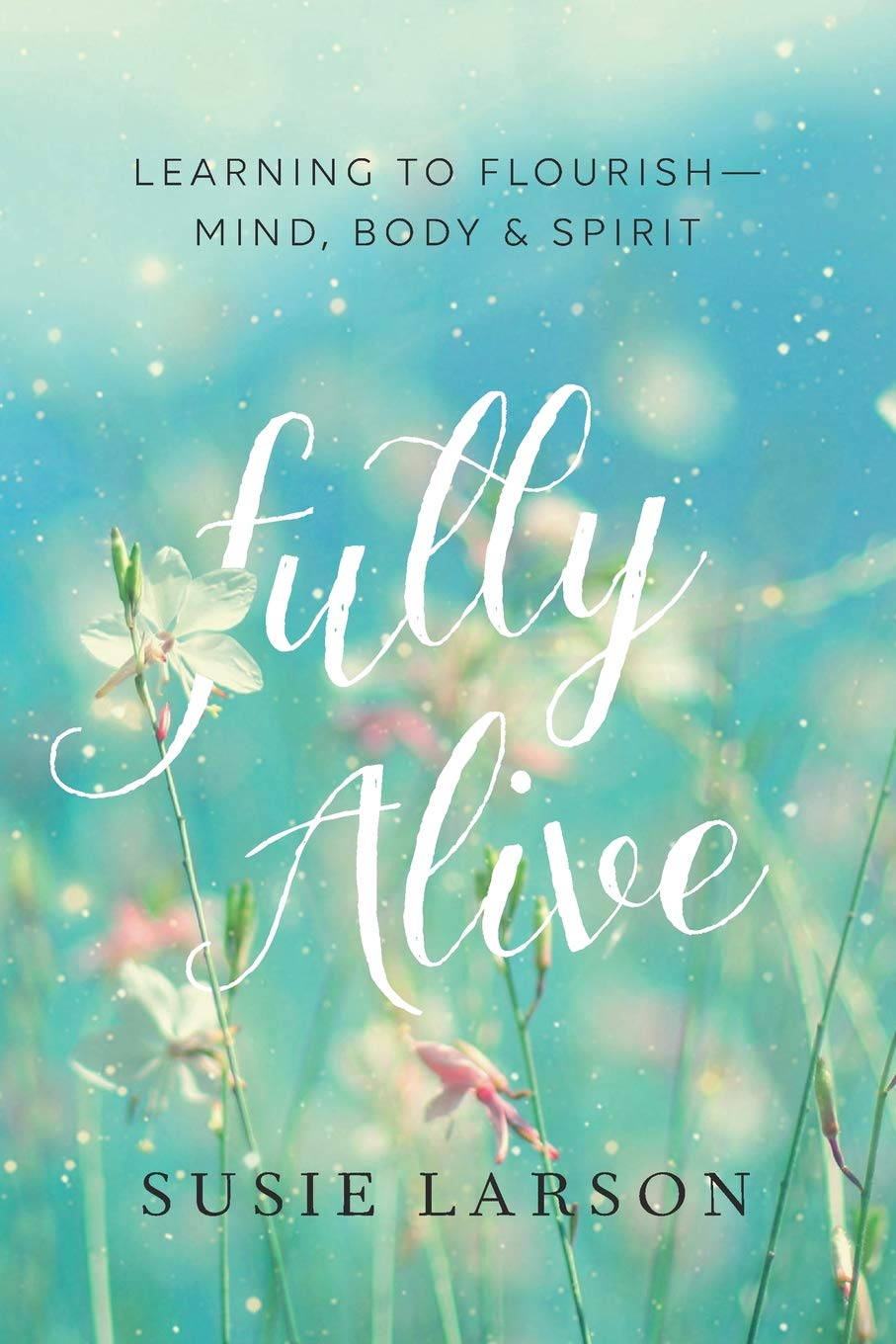 Fully Alive by Susie Larson