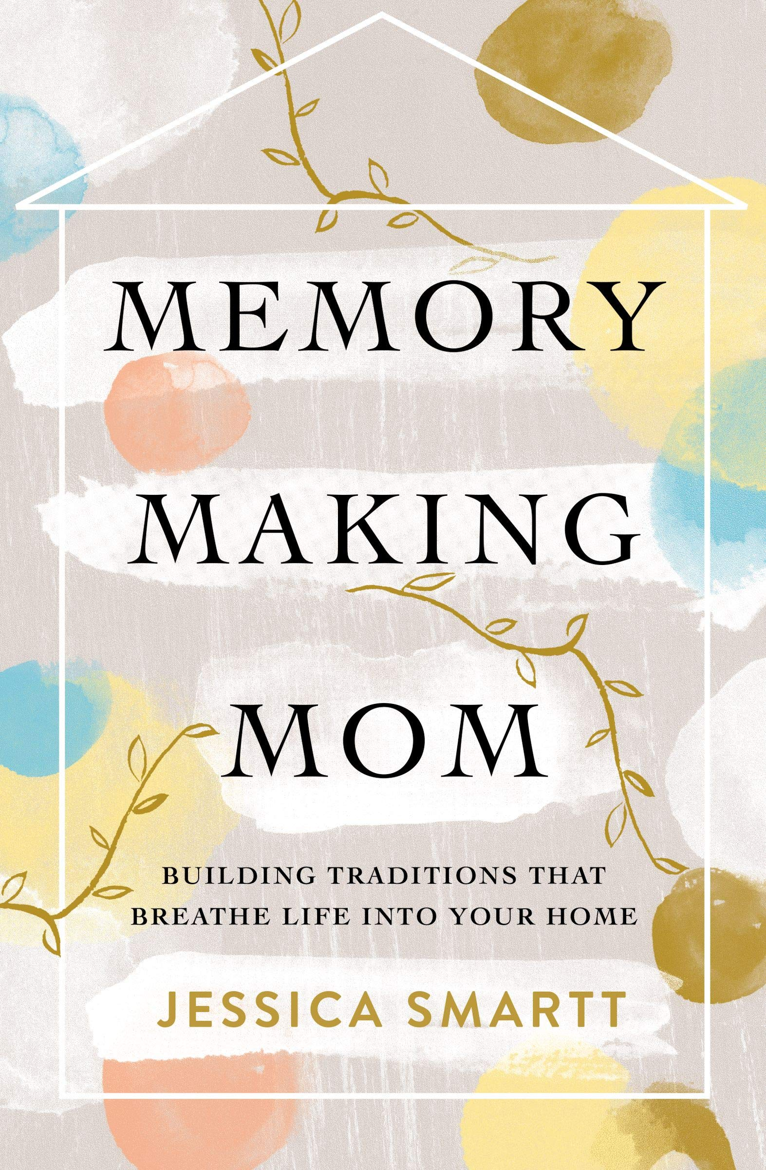 Memory Making Mom by Jessica Smartt