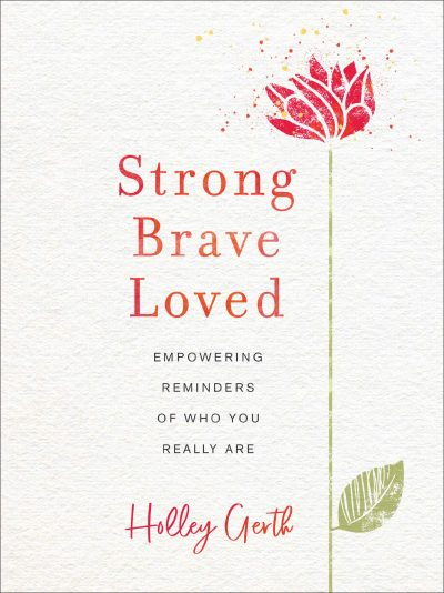 Strong Brave Loved by Holley Gerth