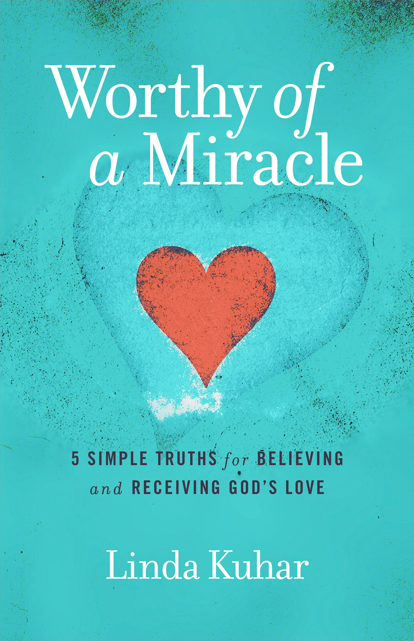 Worthy of a Miracle by Linda Kuhar