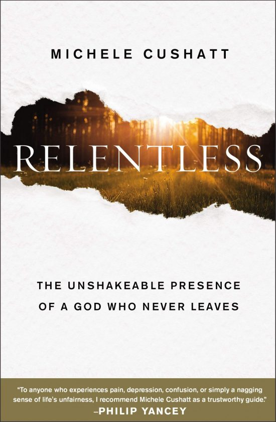 Relentless: The Unshakeable Presence of a God Who Never Leaves