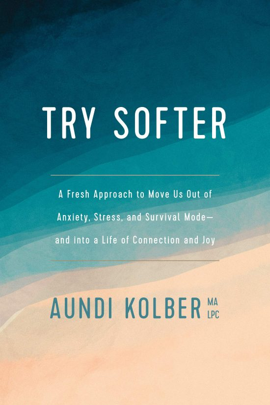 Try Softer by Aundi Kolber