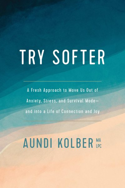 Try Softer by Aundi Kolber