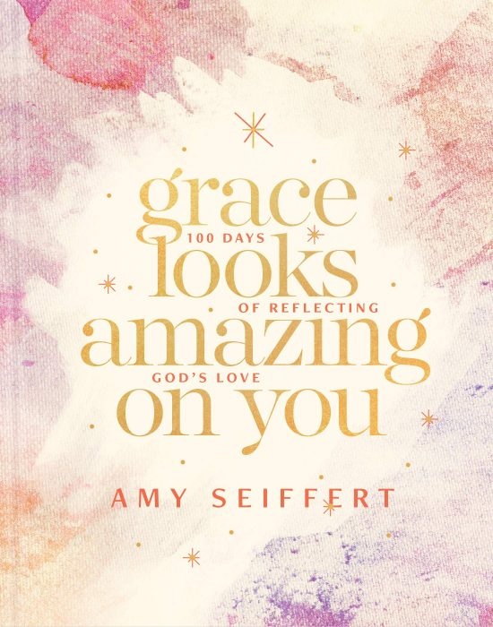 Grace Looks Amazing on You: 100 Days of Reflecting God's Love