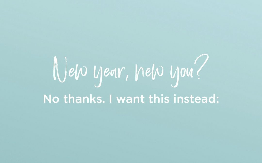 New Year, New You? No Thanks.