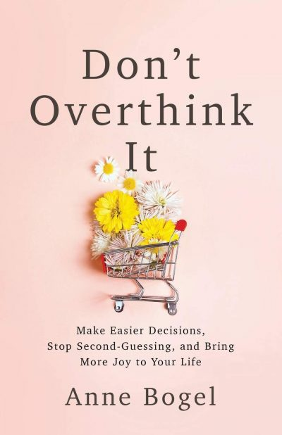 Don't Overthink It by Anne Bogel